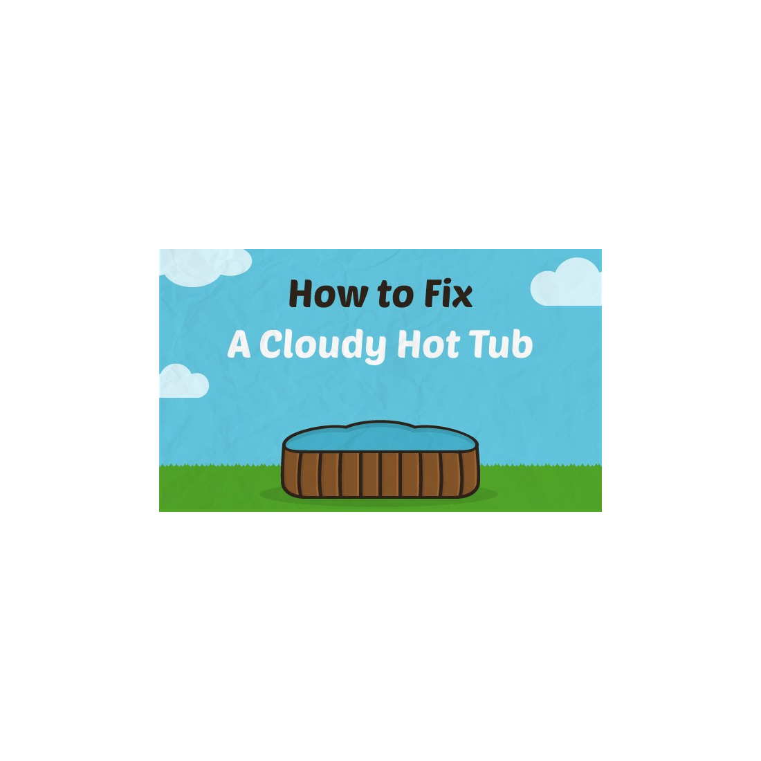 How To Fix A Cloudy Hot Tub
