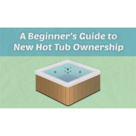 Beginners Guide To Hot Tub Ownership