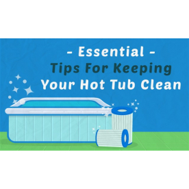 3 Essential Tips for Keeping Your Hot Tub Clean