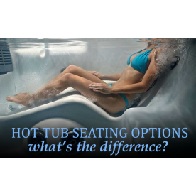 Hot Tub Seating Options - What's The Difference?